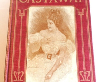 The Castaway by Hallie Erminie Rives 1904 Hardcover Vintage Book 441 pgs.
