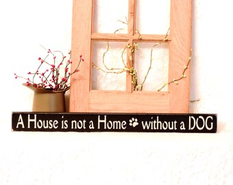 A House is not a Home without a Dog- Primitive Shelf Sitter, Painted Sign, Dog Sign, dog decor, Gift for Dog Owner, Available in 3 Sizes