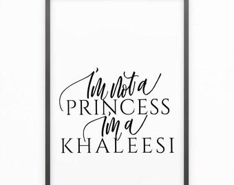 I'm not a princess I'm a Khaleesi, Daenerys Targaryen Quote, Downloable Art, Game of Thrones Print, Printable, Prints