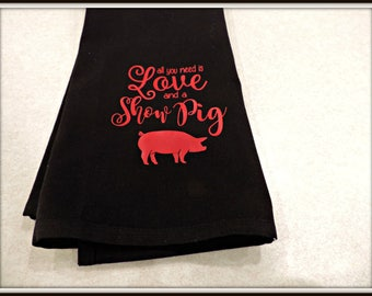 Pig towel, Pig show towel, all you need is love and a pig, love my pig, pig love, pig lover gift, farm life towel, show pig