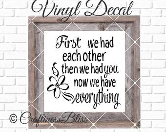 DIY First We Had Each Other Then We Had You Now We Have  Everything DIY Vinyl Decal ~ Glass Block  ~ Mirror ~ Ceramic Tile ~ Laptop