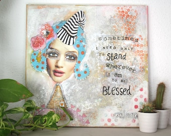 Original mixed media art, gratitude art, Mary Oliver quote, Sometimes I need only to stand where I am to be Blessed
