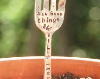 Garden Marker stamped All GOOD Things are Wild & Free // stamped down the spoon // Vintage Fork with Curled Tines