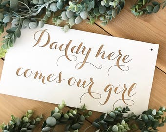 Wedding sign- Daddy, here comes our girl - custom sign, wedding decor