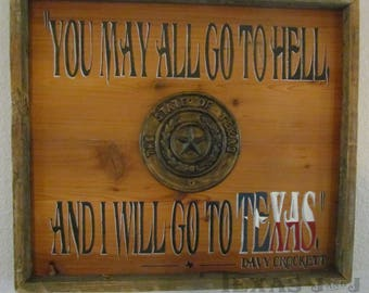 You May All Go to Hell, and I will go to TEXAS, Davy Crockett quote, Davy Crockett sign
