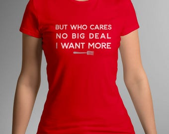 I WANT MORE Ladies T-SHIRT - Fairytale Gift - Gifts for Her