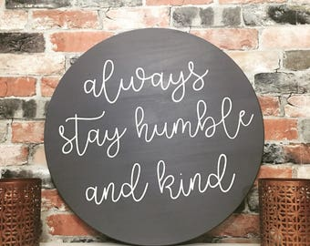 Always stay humble and kind painted solid wood sign