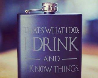 I Drink And I Know Things, Game Of Thrones, 6oz Flask, Game of Thrones Gift, Got Gift, Groomsmen gifts, John Snow,p Lanister, Hip Flask