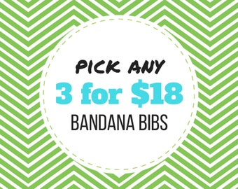 PICK ANY THREE Baby Bandana Bibs - Set of 3 baby drool bibs (mix and match/create your own)