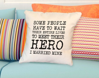 Pillow: Some people have to wait their entire lives to meet their HERO. I MARRIED mine.
