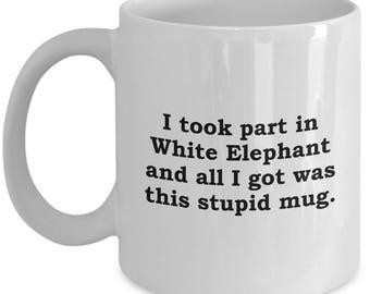 Funny White Elephant Gift Mug Christmas Coffee Cup Hilarious Sarcastic Gifts Present Secret Santa