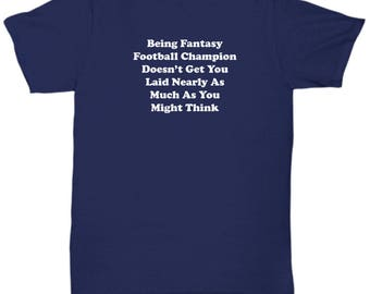 Fantasy Football Doesn't Get You Laid Funny Shirt Gift for Sports fan Champion