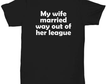 My Wife Married Way Out of Her League Shirt Funny Gift for Husband Fiance Shirts