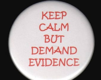 Great sale Keep calm but demand evidence - Pinback button or magnet