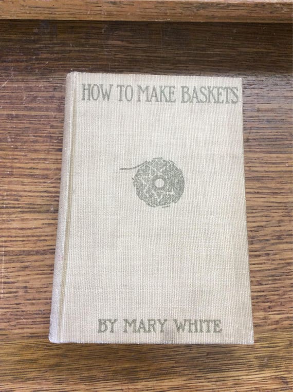 How to make baskets by Mary White copyright 1901 published 1913, what the basket means to the Indian, basket weaving pictures, antique books