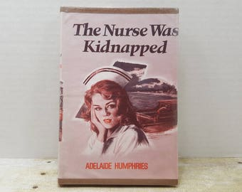 The Nurse Was Kidnapped, 1976, Adelaide Humphries, vintage nurse book, fiction