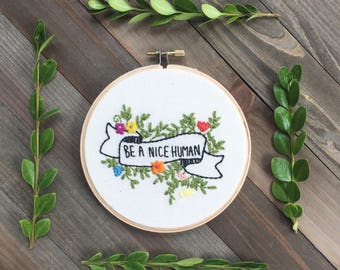 Be A Nice Human/Flower Embroidery/Quote Embroidery/Embroidery Hoop Art/Banner/ Embroidery Wall Hanging/ Hand Embroidery Art