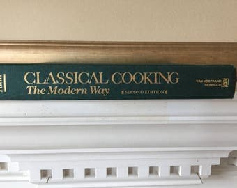 Classical Cooking : The Modern Way Professional Chef, Culinary Methods, Techniques, Menus