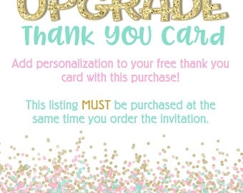 THANK YOU UPGRADE: with the purchase of your invitation-Must be purchased at the same time as your invite.  Add personalization 4x6 or 5x7