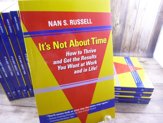 Nan S. Russell Author Signed Book | It's Not About Time, How to Thrive and Get the Results You Want at Work and In Life | Published 2017