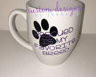 Rescued is my Favorite Breed || Dog Mom || Dog Mama || Dog Dad || Coffee Mug || Tea || Gift Idea