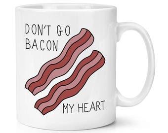Don't Go Bacon My Heart 10oz Mug Cup