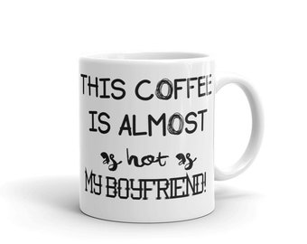 This coffee is almost as hot as my boyfriend  Mug
