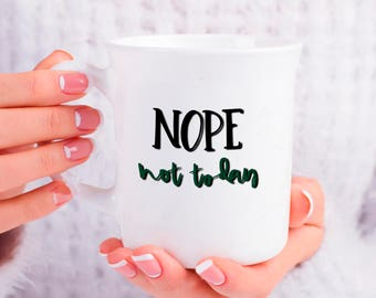 Not Today, Nope Not Today Mug, Funny Mug Gift for Him or Her, Not Happening Today Cup, Not Today Satan Gift, Birthday Anniversary Gift