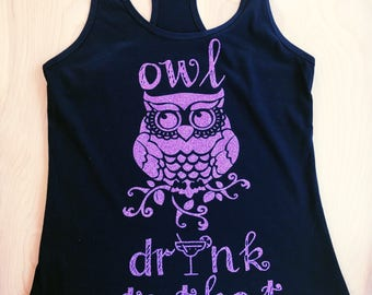 Owl Drink To That - Glitter ir Matte - Funny T Shirt Tank Racerback - Mens - Womens - Unisex Party