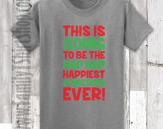 This Is Going To Be The Hap Hap Happiest Christmas Ever T-shirt