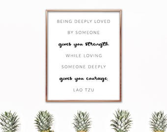 Being deeply loved by someone gives you strength, while loving someone deeply gives you courage. Lao Tzu quote, saying, poster, wall print