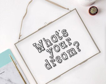 What's your dream? - Hanging Glass Picture Frame