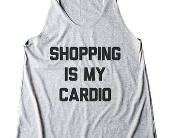 Shopping Is My Cardio Shirt Funny Shirt Quote Shirt Saying Shirt Tumblr Tshirt Graphic Women Shirt Racerback Shirt Women Tank Top Teen Shirt