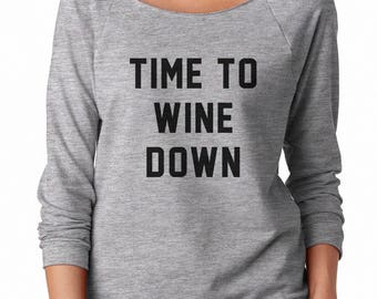 Time to Wine Down Shirt Cool Graphic Sweatshirt Funny Sweatshirt Tumblr Sweatshirt Off Shoulder Sweatshirt Teen Sweatshirt Women Sweatshirt