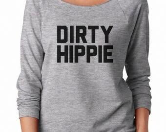 DIRTY HIPPIE Shirt Tumblr Funny Shirt Gifts Quote Slogan Sweatshirt Off Shoulder Sweatshirt Ladies Shirt Gifts Fashion Women Sweatshirt