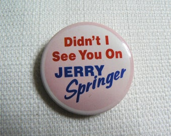 Vintage Early 90s - Didn't I see you on Jerry Springer Novelty Pin / Button / Badge