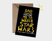 Dad, Thanks for forcing me to watch Star Wars - Father's Day Card - Dad Birthday