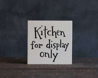 Kitchen for Display Only Sign, Custom Shelf Sitter, Small Sign, Hand Lettered Sign, Stocking Stuffer, Kitchen Decor, Funny Wood Signs