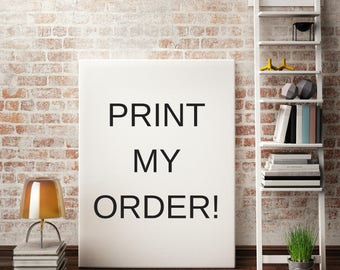 PRINT MY ORDER // Shipped in the U.S. Only