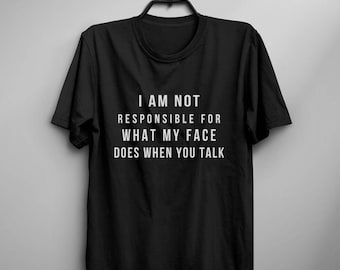 I am not responsible for what my face does when you talk funny tshirts womens graphic tees for teen sarcasm shirt teenager gifts for her