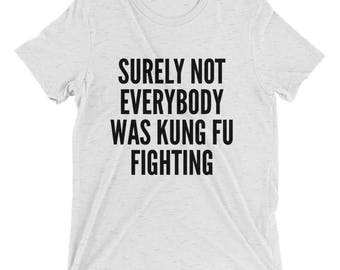 Short sleeve t-shirt, Surely Not Everybody Was Kung Fu Fighting, Funny T Shirt, Funny quote