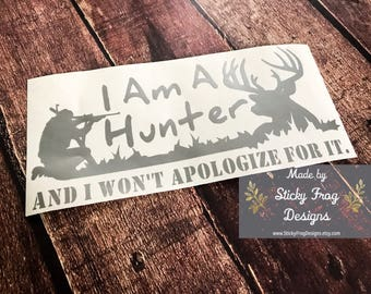 Hunting Decal   Deer Hunting Decal   Hunting Sticker   Hunting Window Decal   I'm a Hunter and I won't apologize for it   Truck Decal