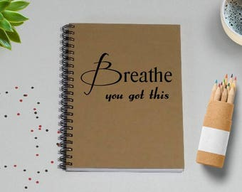 Notebook, Breathe you got this -5 x 7 Journal, Gift, Diary,Brown Kraft, Motivational quote, Motivation, Notebook, Wire Bound Journal