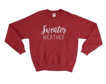 Sweater Weather Sweatshirt // Funny Sweaters / Christmas Sweater / Cute Sweatshirt /  Cozy Sweater / Girlfriend Gift / Boyfriend Gift