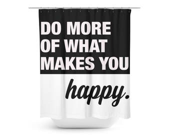 Do More Of What Makes You Happy Shower Curtain - Bathroom Decor - Motivational Decor