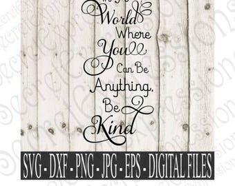 In A World Where You Can Be Anything Be Kind Svg, Digital Cutting File, Png, Eps, JPEG, DXF, Svg Cricut, Svg Silhouette, Print File