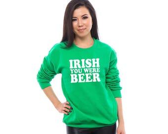 St Patricks Day Sweatshirt, St Pattys Day Sweatshirt, St Patricks Day Shirt, St Pattys Day Shirt, Green Sweatshirt, Irish You Were Beer