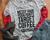Messy Hair, Yoga Pants, Target, Coffee Mom Life; #momlife; MOMLIFE; Hashtag Mom Life; Mom Shirt; Mom Vneck; Mom Life; Funny Mom Shirt