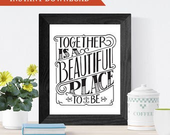 Printable Wall Art, Hand Lettering, Home Decor // Wedding or Anniversary Gift // Together is a Beautiful Place To Be // Instant Download