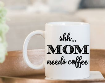 Shhh Mom Needs Coffee Mug - Perfect Gift for Mom